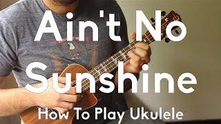 Aint No Sunshine - Bill Withers - Ukulele Tutorial - Begginer Song Strummer - Finger picking w/tabs