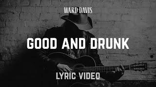 Ward Davis - Good and Drunk Lyric Video