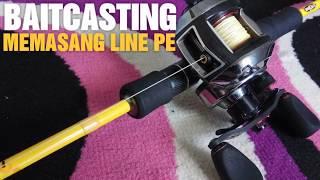 Cara Tepat Memasang Line PE / Senar Pancing Pada Reel Baitcasting, Mudah, Cepat dan Kuat