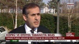 Köprü ve Otoyol Yabancıya Ücretsiz - Haber Türk /20.01.2016