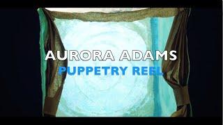 Aurora Adams Puppetry Performance Reel   2021 Edit!