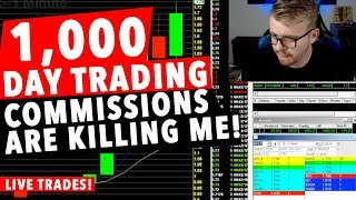 1,000 Dollar Day Trading LIVE! COMMISSIONS ARE KILLING ME!