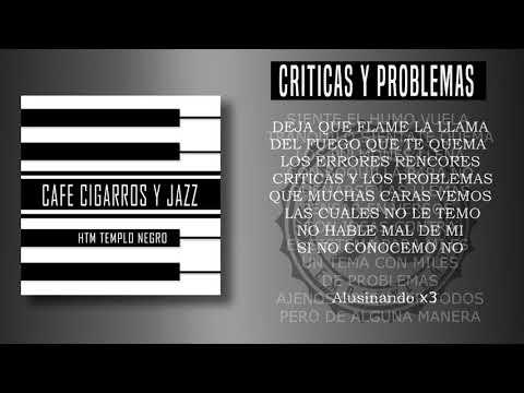 02 CRITICAS Y PROBLEMAS Htm Templo Negro Ft Alusinando - Cafe Cigarros Y Jazz (Video Lyrics)
