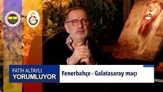 Fatih Altaylı Fenerbahçe - Galatasaray maçını yorumluyor...
