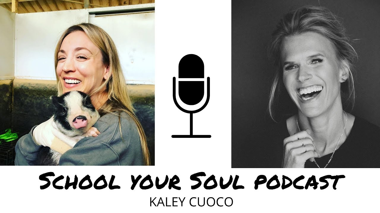 KALEY CUOCO: Laughter, Loyalty & Love - School Your Soul Podcast - YouTube