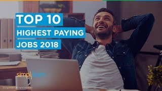 Top 10 Highest Paying Jobs in 2018 | Top 10 Jobs That Pay You Well | Best Jobs in 2018 | Simplilearn