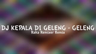 DJ DI KEPALA DI GELENG - GELENG