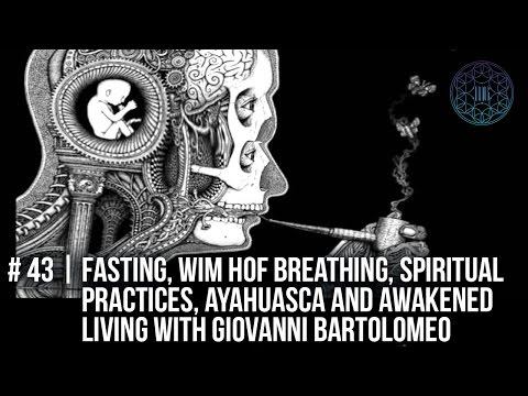 # 43 | Fasting, Wim Hof Breathing, Spiritual Practices, Ayahuasca and Awakened Living