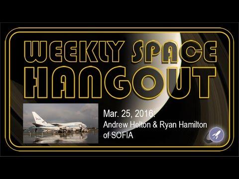 Weekly Space Hangout - Mar. 25, 2016 - Andrew Helton & Ryan Hamilton of SOFIA