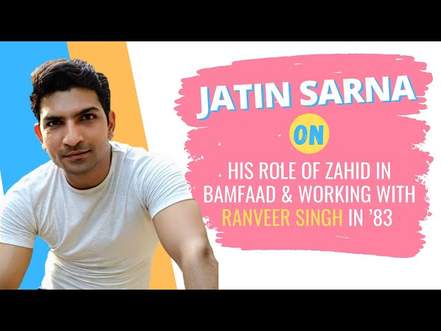 Jatin Sarna: Working with Kabir Khan in '83 was like a dream come true