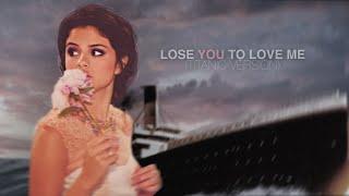 Selena Gomez - Lose You To Love Me Titanic Version