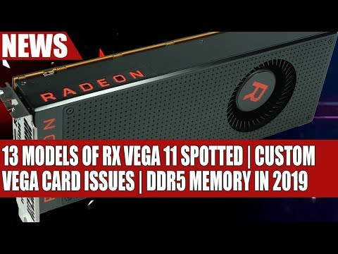13 Models of Vega 11 Spotted! AIB Partners Issues With Custom Vegas - DDR5 In 2019 - 동영상
