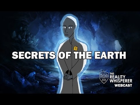 The Reality Whisperer Webcast - 4/5/2016 - Secrets of the Earth