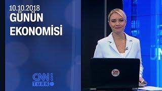 Günün Ekonomisi 10 10 2018 Çarşamba