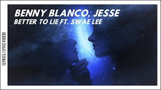 Benny Blanco, Swae Lee, Jesse - Better to Lie (Lyrics/Lyric Video) Video