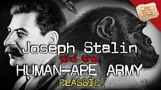 Joseph Stalin and the Human-ape Army - CLASSIC