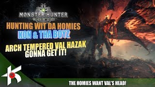 MHW | KON & THA BOYZ - HUNTING WITH THE HOMIES : ARCH TEMPERED VAL HAZAK GONNA GET IT!