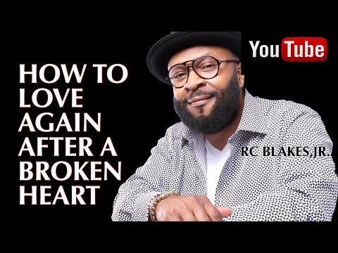 LEARNING TO LOVE AGAIN AND RECEIVE LOVE AFTER A BROKEN HEART www.rcblakes.com
