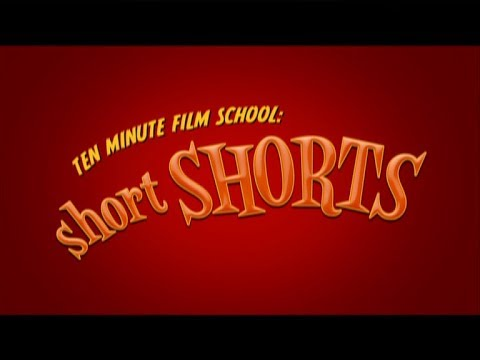 Shorts - Ten Minute Film School