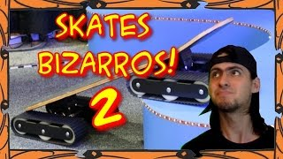 Skates Bizarros 2!