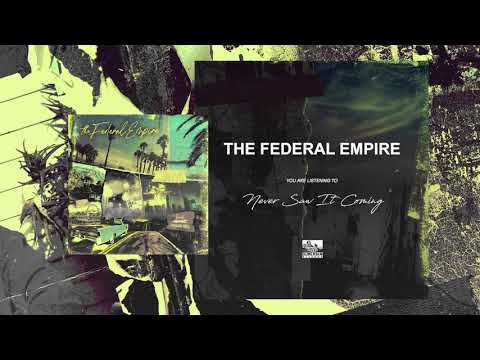 THE FEDERAL EMPIRE - Never Saw It Coming