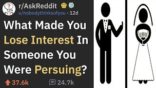 What Made You Suddenly Lose Interest In Your Crush? (r/AskReddit)