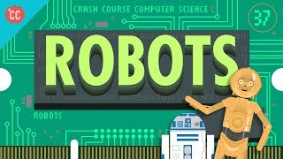 Robots: Crash Course Computer Science #37