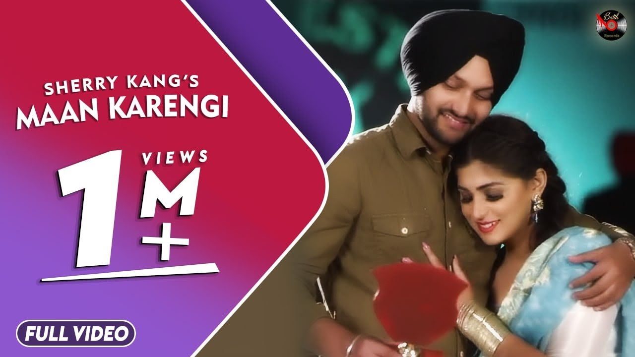 MAAN KARENGI (Full Song) || SHERRY KANG || SONU KHANNA || APPIE RANDHAWA || BATTH RECORDS