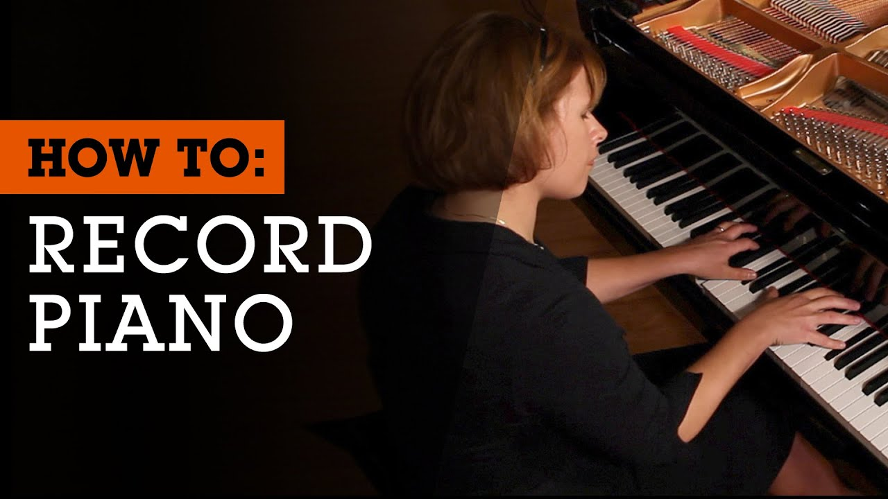 How To Record Piano: Microphone Techniques - YouTube