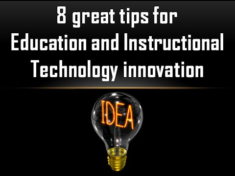8 Great Tips for Education and Instructional Technology Innovation
