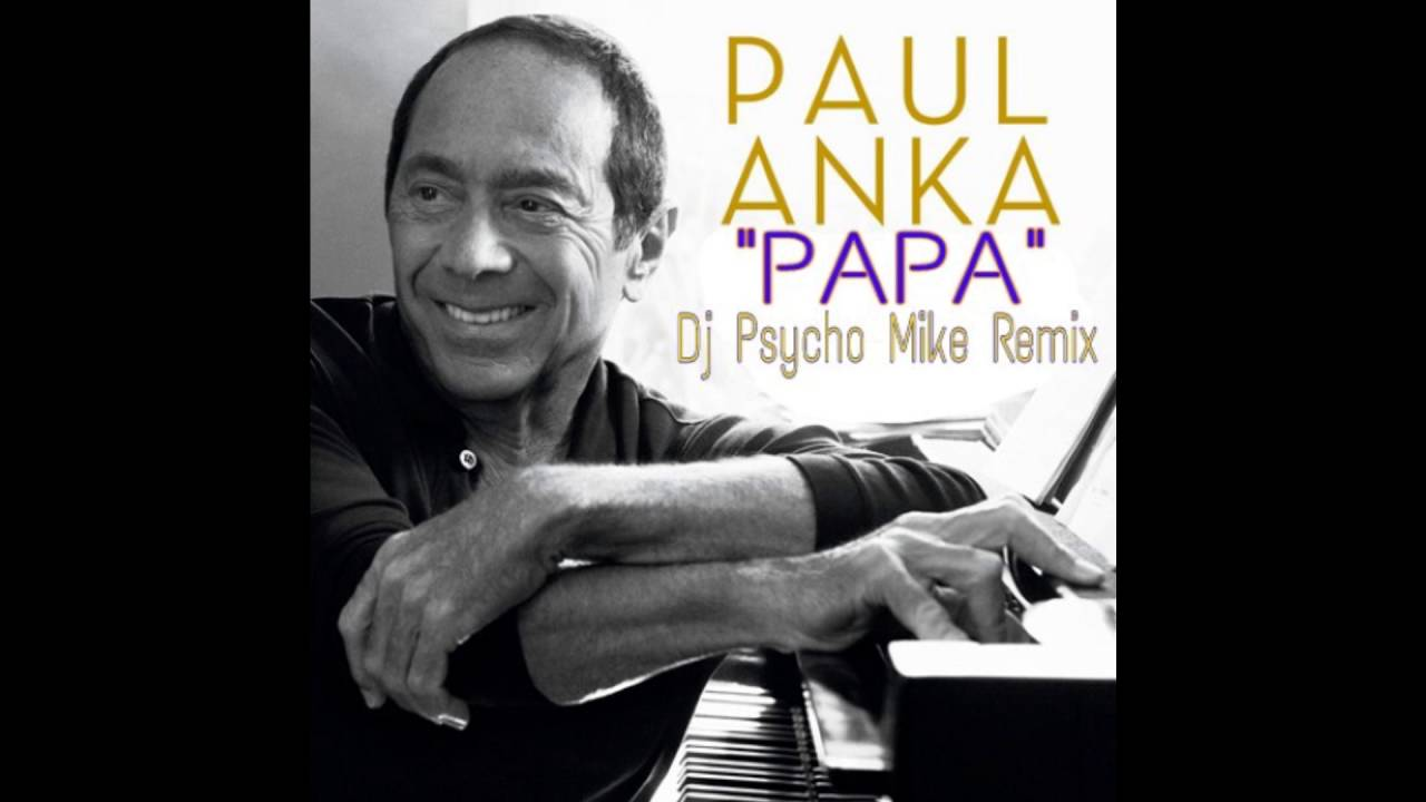 paul anka papa dj psycho mike remix youtube