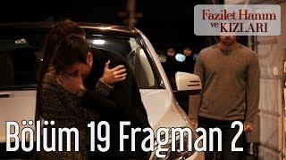 Fazilet Hanım ve Kızları 19. Bölüm 2. Fragman