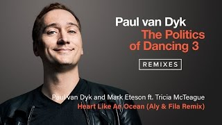 Paul van Dyk & Mark Eteson feat. Tricia McTeague - Heart Like An Ocean (Aly & Fila Remix)