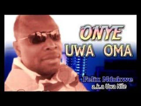 Download Felix Ndukwe Onye Uwa Oma Latest 2017 Nigerian highlife Music