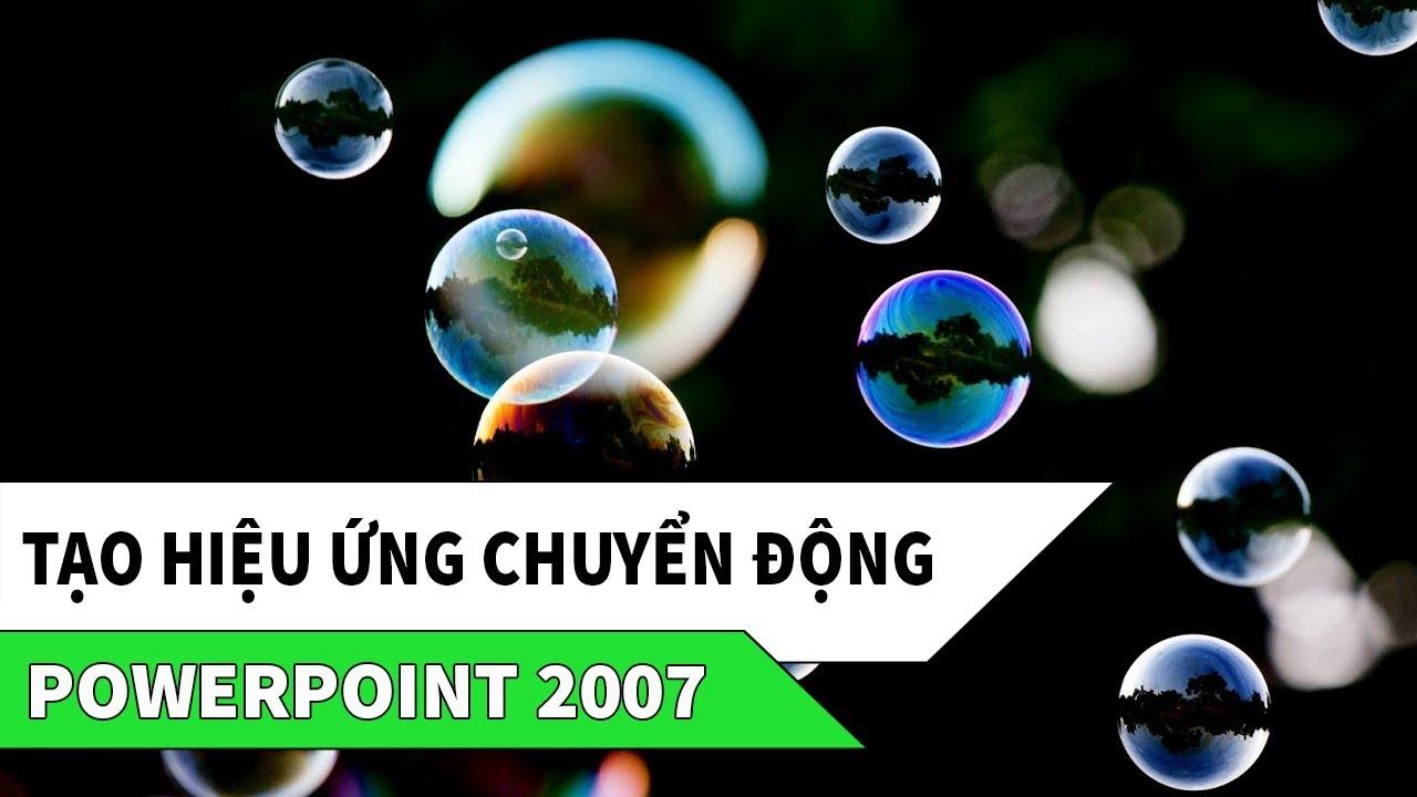 Hướng dẫn làm PowerPoint 2007 | Cách tạo hiệu ứng chuyển động cho đối tượng trên Slide