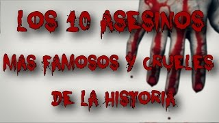 LOS 10 ASESINOS EN SERIE MAS FAMOSOS Y CRUELES DE LA HISTORIA - 8cho