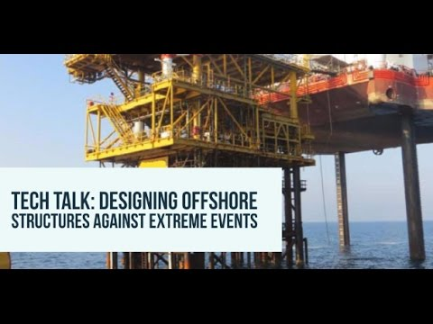 Tech Talk: Designing Offshore Structures Against Extreme Events