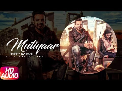 Latest Punjabi Song 2017   Mutiyaar   Happy Raikoti   Parmish Verma   Punjabi Audio Song