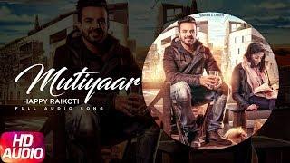 Latest Punjabi Song 2017 | Mutiyaar | Happy Raikoti | Parmish Verma | Punjabi Audio Song