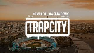 Noise Cans - No War (Yellow Claw Remix)