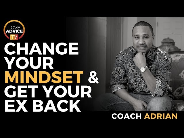 Change Your Mindset And Get Your Ex Back