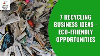 7 Recycling Business Ideas in 2018 | Best Eco-Friendly Opportunities