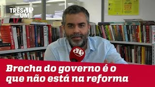 #CarlosAndreazza: Brecha do governo não é algo que está no texto da reforma; é o que não está