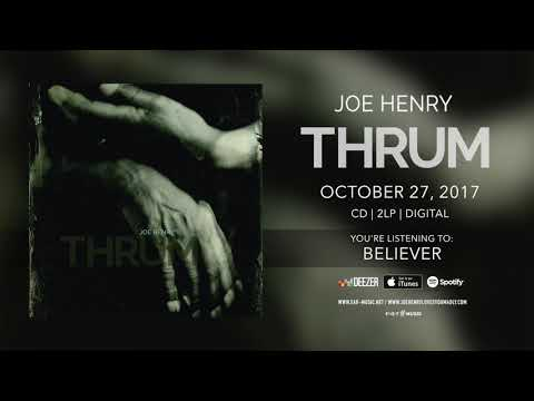 """Joe Henry """"Believer"""" Official Song Stream - New album """"Thrum"""" out October 27th"""