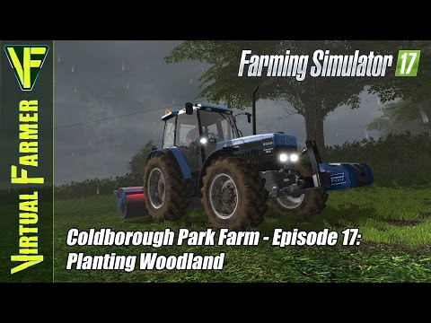 Let's Play Farming Simulator 17 - Coldborough Park Farm, Episode 17: Planting Woodland
