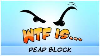 ► WTF Is... - Dead Block ?