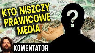 Pieniądze,  Zawiść czy Agentura? - Kto i Dlaczego Chce Zniszczyć Prawicowe Media  Analiza Komentator