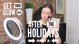 GETTING YOUR GLOW BACK AFTER THE HOLIDAYS  -PART 2