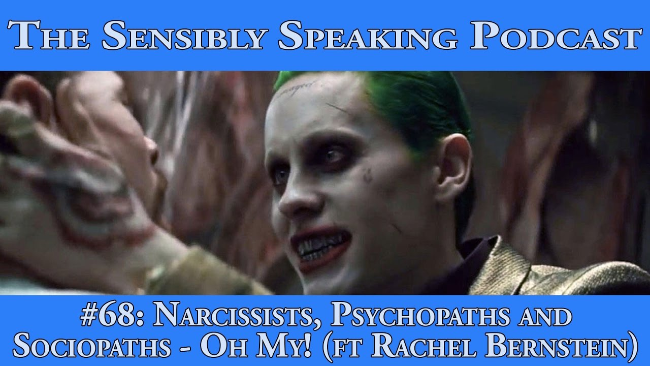 Sensibly Speaking Podcast #68: Narcissists, Psychopaths and Sociopaths - Oh  My!