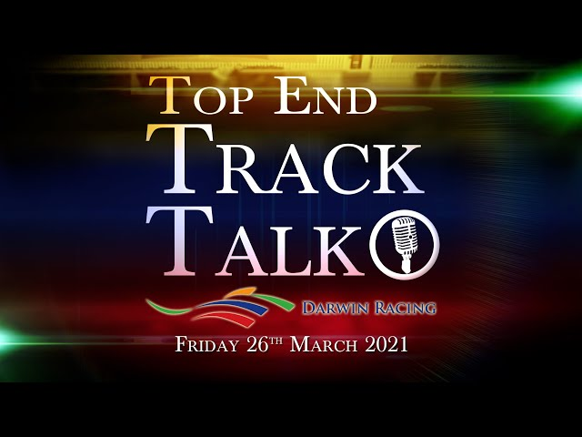 Top End Track Talk EP99 26 03 21